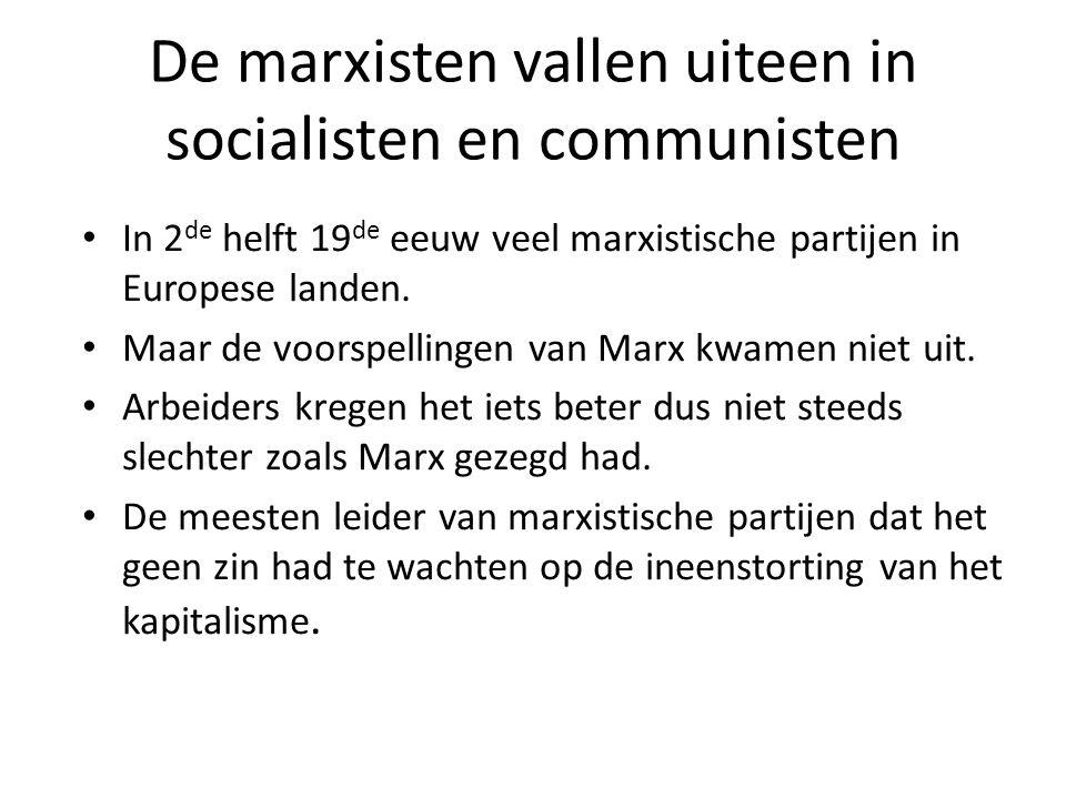 De marxisten vallen uiteen in socialisten en communisten In 2 de helft 19 de eeuw veel marxistische partijen in Europese landen. Maar de voorspellinge