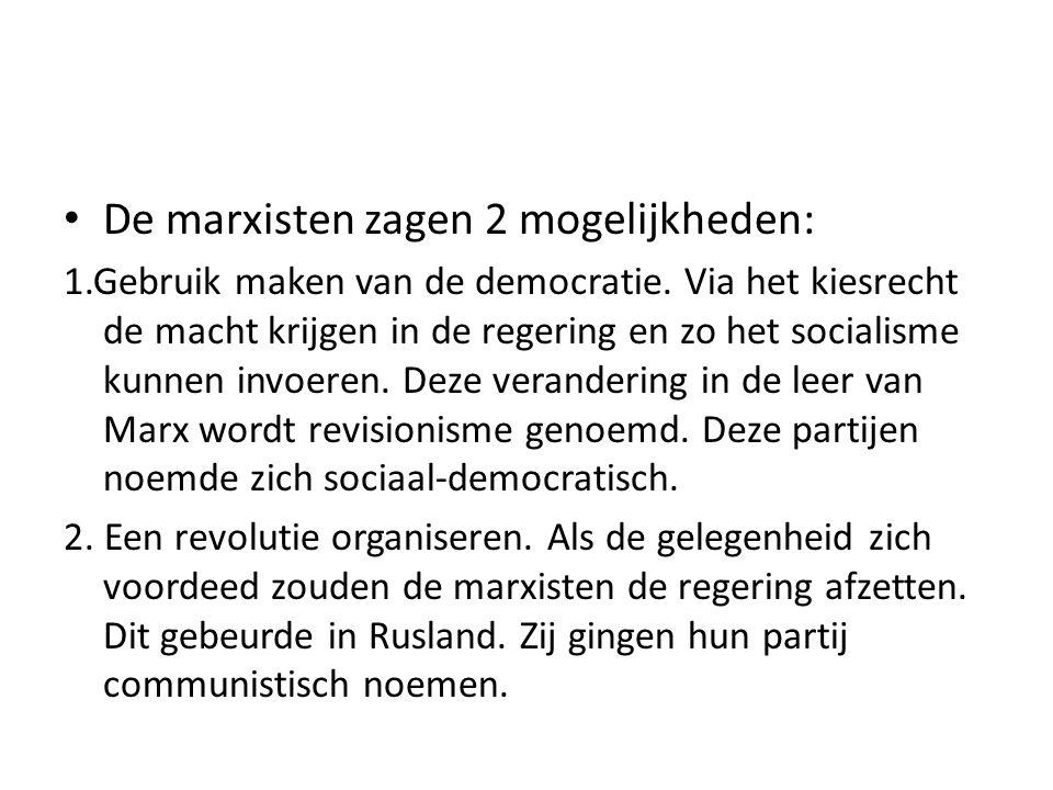 De marxisten zagen 2 mogelijkheden: 1.Gebruik maken van de democratie. Via het kiesrecht de macht krijgen in de regering en zo het socialisme kunnen i