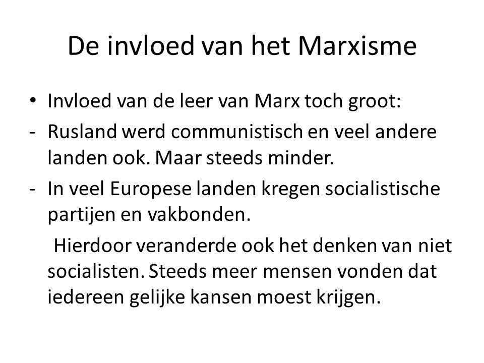 De invloed van het Marxisme Invloed van de leer van Marx toch groot: -Rusland werd communistisch en veel andere landen ook. Maar steeds minder. -In ve