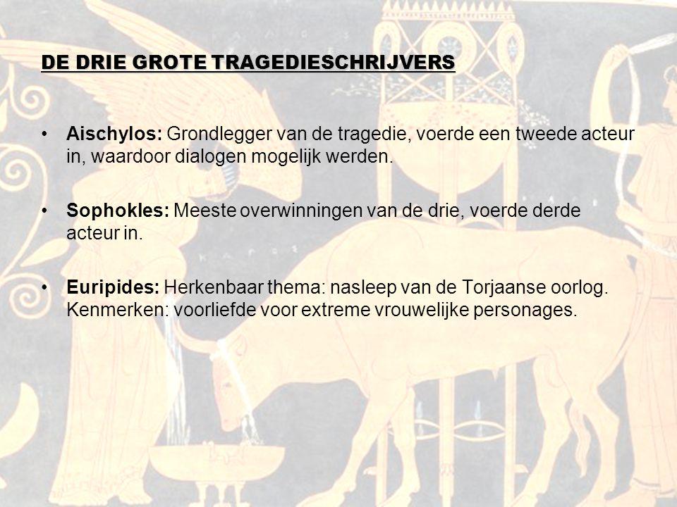 DE DRIE GROTE TRAGEDIESCHRIJVERS Aischylos: Grondlegger van de tragedie, voerde een tweede acteur in, waardoor dialogen mogelijk werden. Sophokles: Me