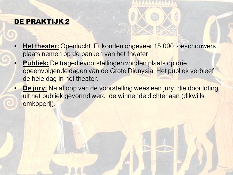 DE PRAKTIJK 2 Het theater: Openlucht. Er konden ongeveer 15.000 toeschouwers plaats nemen op de banken van het theater. Publiek: De tragedievoorstelli