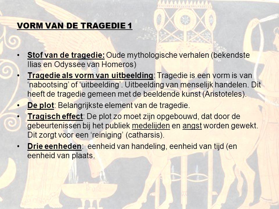 VORM VAN DE TRAGEDIE 1 Stof van de tragedie: Oude mythologische verhalen (bekendste Ilias en Odyssee van Homeros) Tragedie als vorm van uitbeelding: T