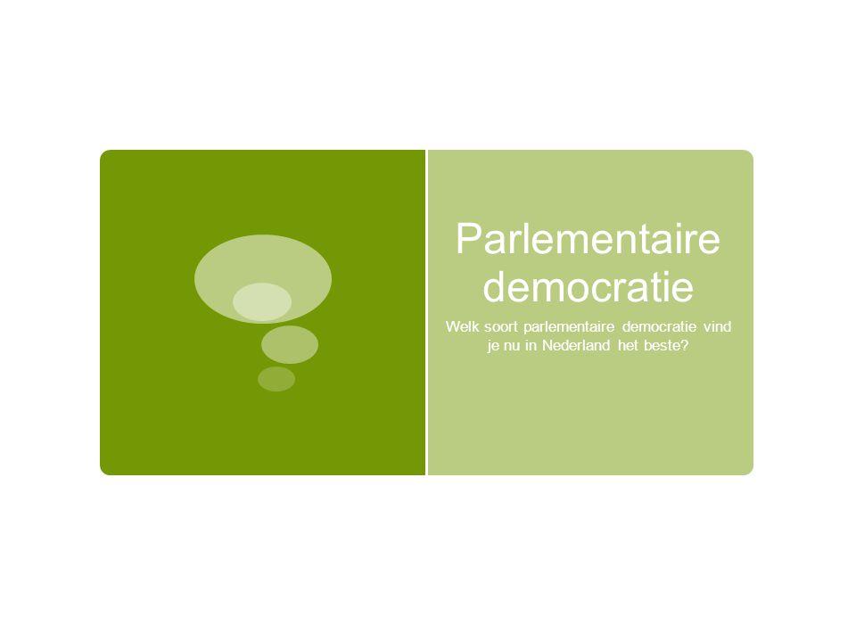 Parlementaire democratie Welk soort parlementaire democratie vind je nu in Nederland het beste?