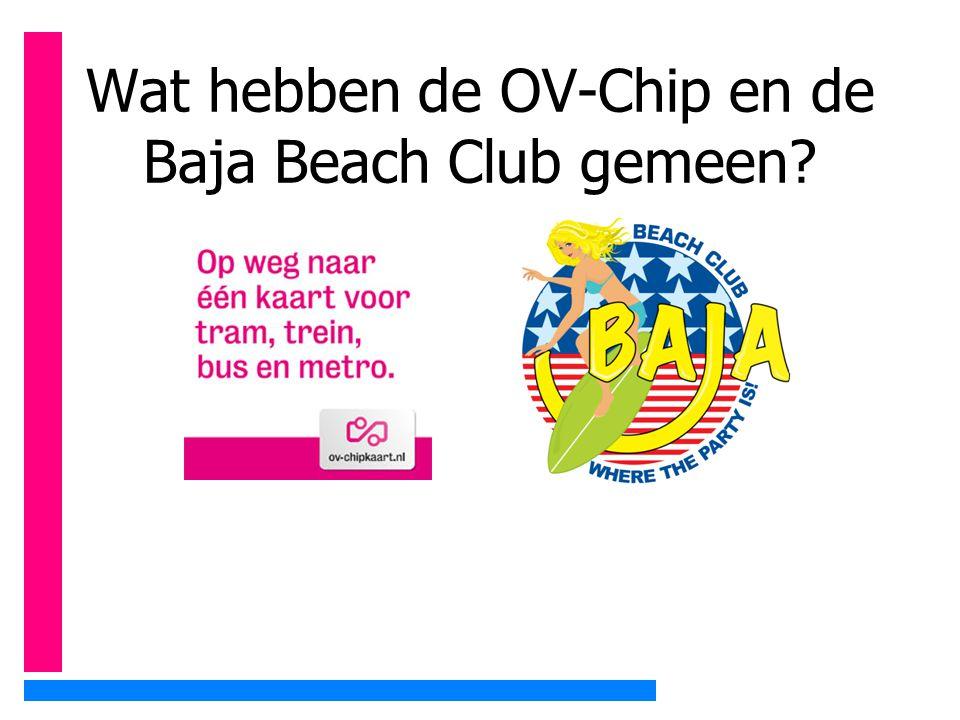 Wat hebben de OV-Chip en de Baja Beach Club gemeen?