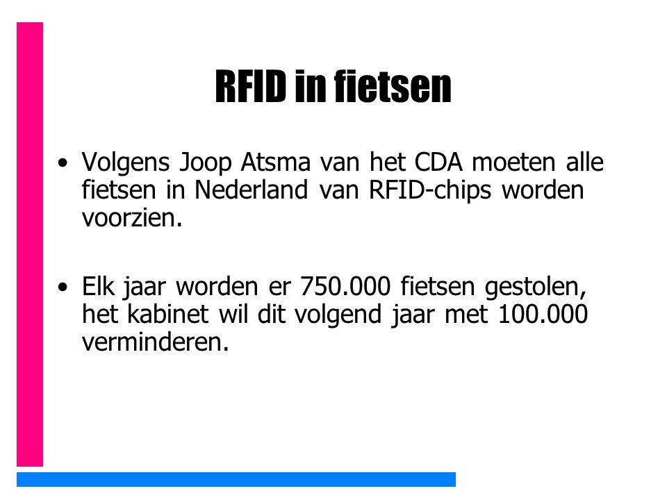 RFID in fietsen Volgens Joop Atsma van het CDA moeten alle fietsen in Nederland van RFID-chips worden voorzien. Elk jaar worden er 750.000 fietsen ges