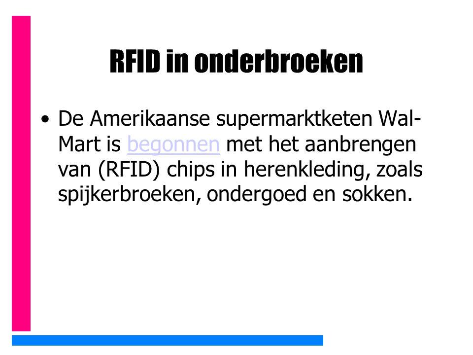 RFID in onderbroeken De Amerikaanse supermarktketen Wal- Mart is begonnen met het aanbrengen van (RFID) chips in herenkleding, zoals spijkerbroeken, o