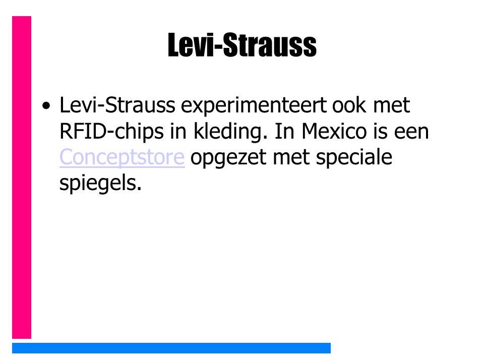 Levi-Strauss Levi-Strauss experimenteert ook met RFID-chips in kleding. In Mexico is een Conceptstore opgezet met speciale spiegels. Conceptstore
