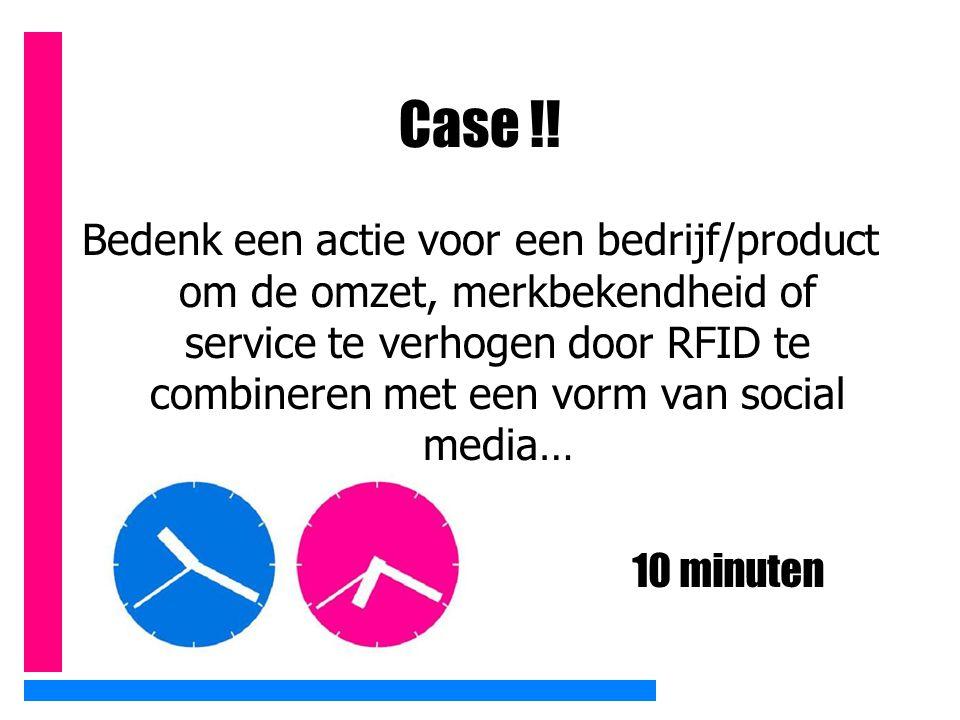 Case !! Bedenk een actie voor een bedrijf/product om de omzet, merkbekendheid of service te verhogen door RFID te combineren met een vorm van social m