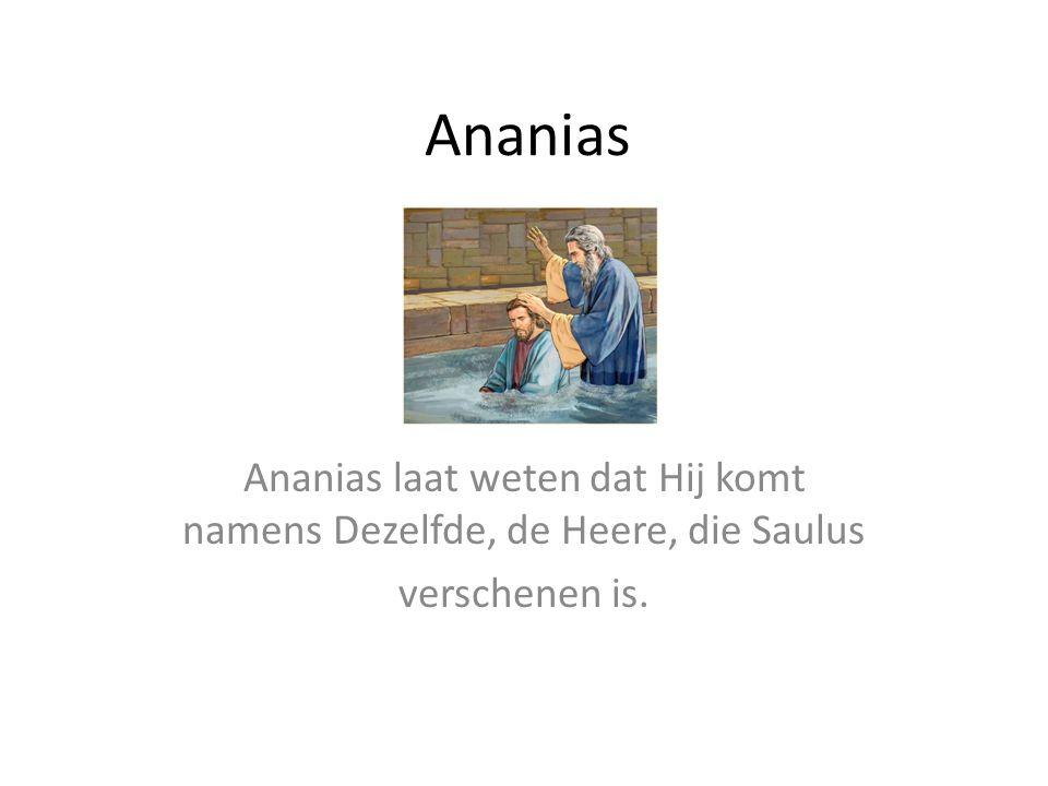 Ananias Ananias laat weten dat Hij komt namens Dezelfde, de Heere, die Saulus verschenen is.