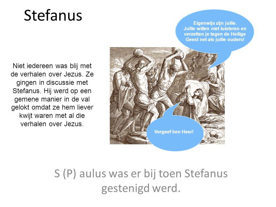 Stefanus S (P) aulus was er bij toen Stefanus gestenigd werd. Niet iedereen was blij met de verhalen over Jezus. Ze gingen in discussie met Stefanus.