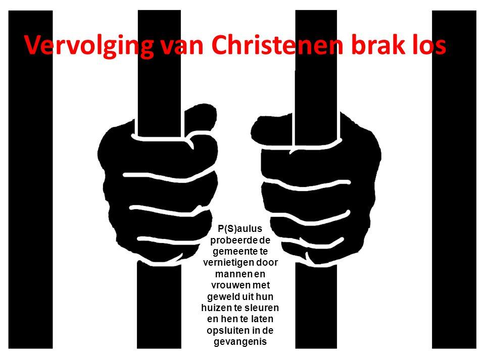 Vervolging van Christenen brak los P(S)aulus probeerde de gemeente te vernietigen door mannen en vrouwen met geweld uit hun huizen te sleuren en hen t