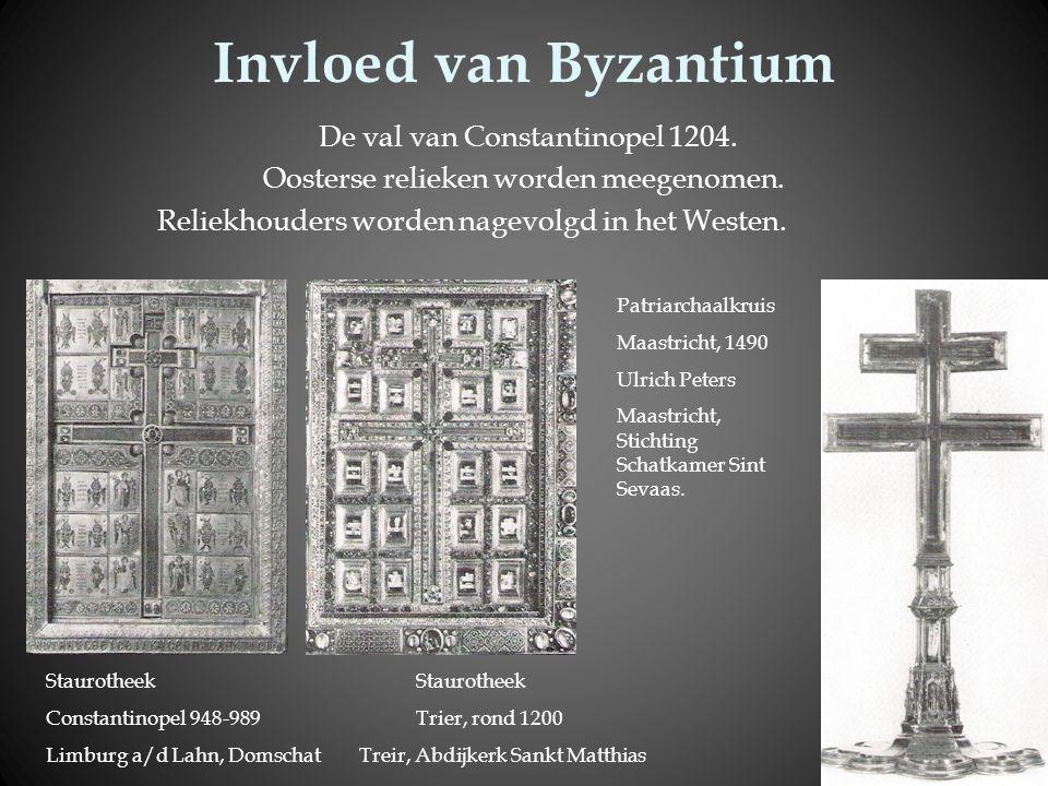 Invloed van Byzantium De val van Constantinopel 1204. Oosterse relieken worden meegenomen. Reliekhouders worden nagevolgd in het Westen. Staurotheek C