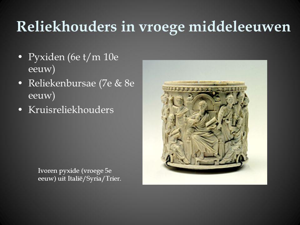 Reliekhouders in vroege middeleeuwen Pyxiden (6e t/m 10e eeuw) Reliekenbursae (7e & 8e eeuw) Kruisreliekhouders Ivoren pyxide (vroege 5e eeuw) uit Ita