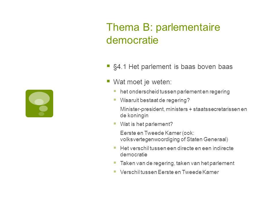Thema B: parlementaire democratie  §4.1 Het parlement is baas boven baas  Wat moet je weten:  het onderscheid tussen parlement en regering  Waarui