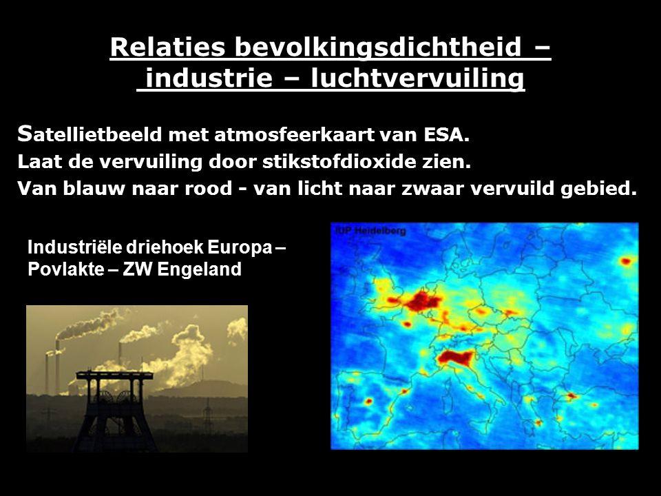 Relaties bevolkingsdichtheid – industrie – luchtvervuiling S atellietbeeld met atmosfeerkaart van ESA. Laat de vervuiling door stikstofdioxide zien. V