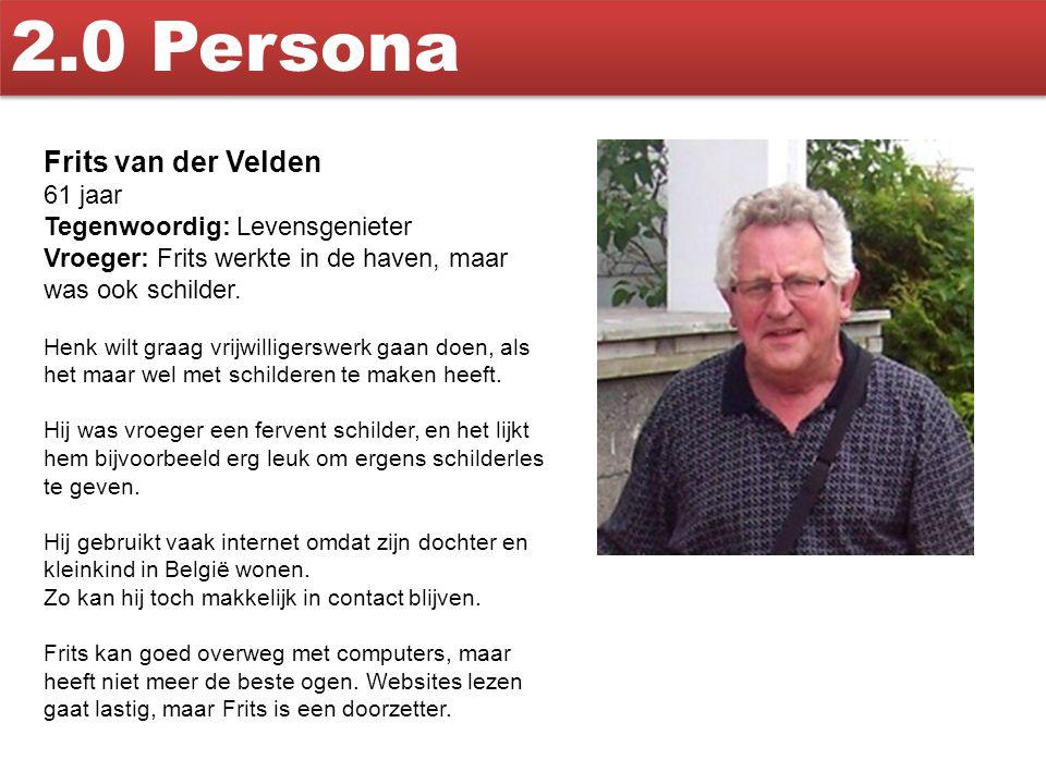 2.0 Persona Frits van der Velden 61 jaar Tegenwoordig: Levensgenieter Vroeger: Frits werkte in de haven, maar was ook schilder. Henk wilt graag vrijwi