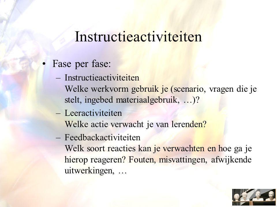 Instructieactiviteiten Fase per fase: –Instructieactiviteiten Welke werkvorm gebruik je (scenario, vragen die je stelt, ingebed materiaalgebruik, …).