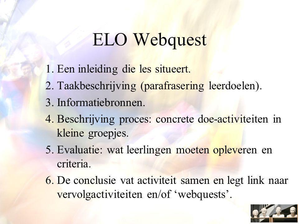 ELO Webquest 1.Een inleiding die les situeert.2.Taakbeschrijving (parafrasering leerdoelen).