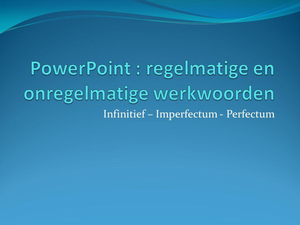 Vergeten Imperfectum: vergat (S) – vergaten (Pl) kortlang Perfectum (S) heb – hebt - heeftvergeten ben – bent – is vergeten Perfectum (Pl)hebbenvergeten zijnvergeten