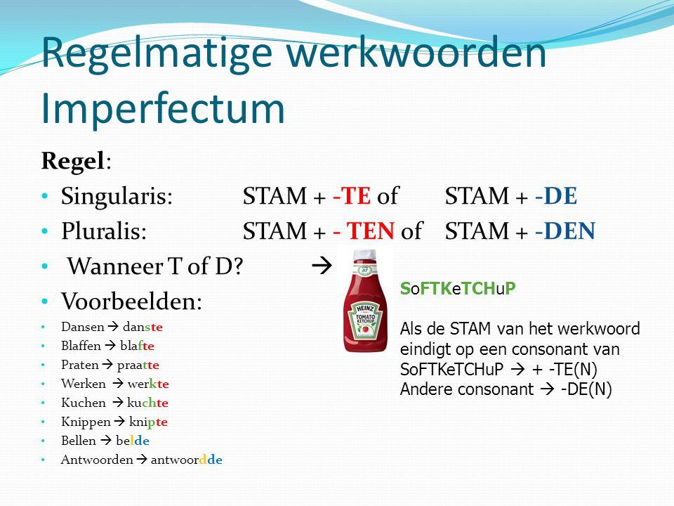 Regelmatige werkwoorden Imperfectum Regel: Singularis: STAM + -TE ofSTAM + -DE Pluralis:STAM + - TEN ofSTAM + -DEN Wanneer T of D.