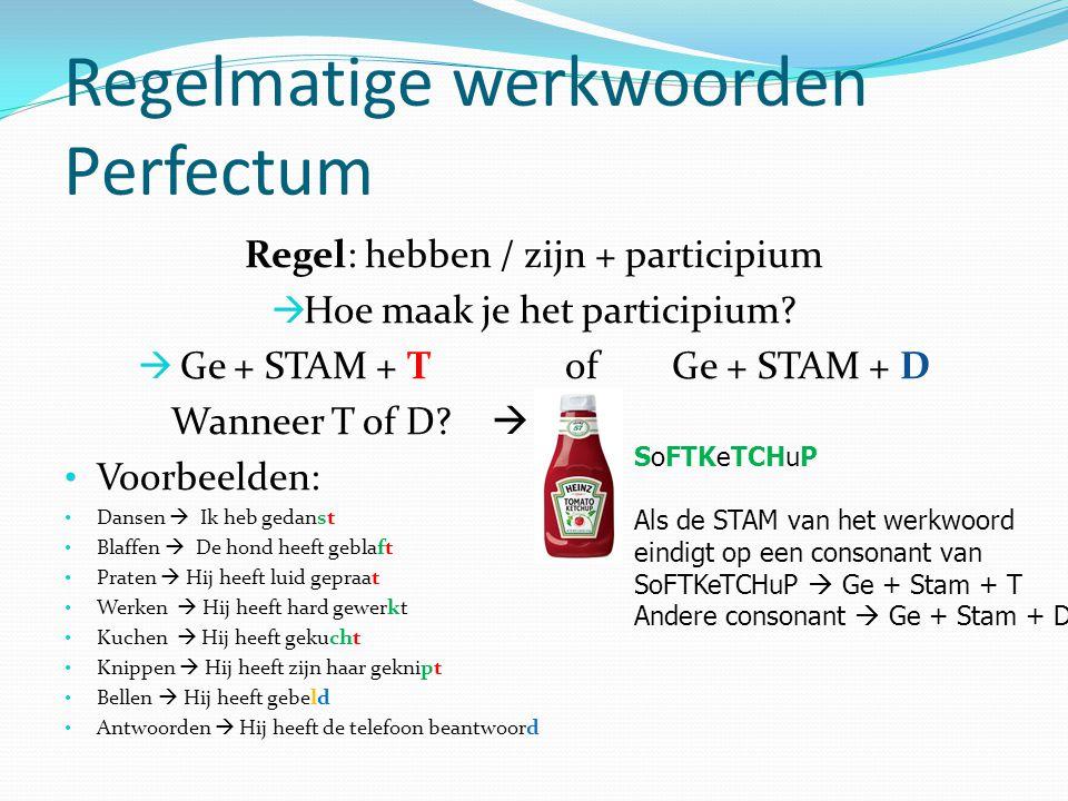 Liggen Imperfectum: lag (S) -lagen (Pl) Kortlang Perfectum (S) heb – hebt - heeftgelegen Perfectum (Pl)hebbengelegen