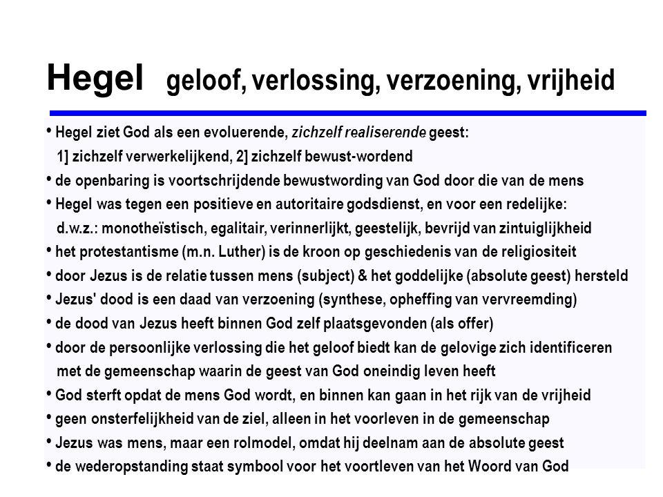 Hegel geloof, verlossing, verzoening, vrijheid Hegel ziet God als een evoluerende, zichzelf realiserende geest: 1] zichzelf verwerkelijkend, 2] zichze