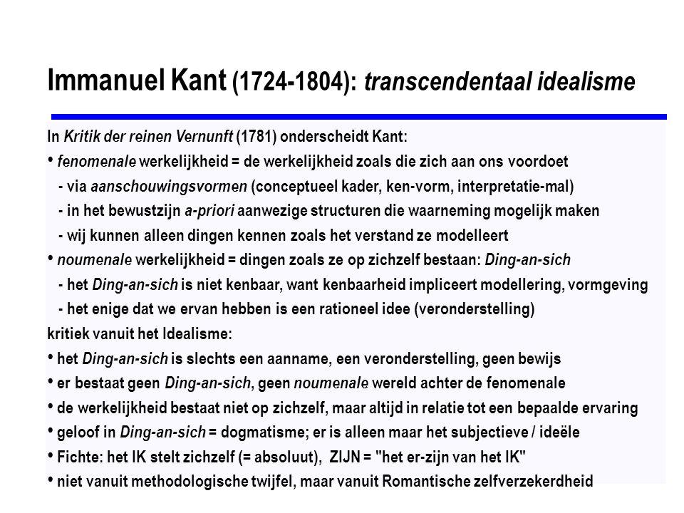 Immanuel Kant (1724-1804): transcendentaal idealisme In Kritik der reinen Vernunft (1781) onderscheidt Kant: fenomenale werkelijkheid = de werkelijkhe