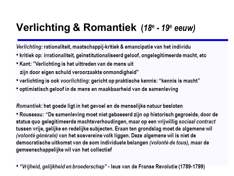 Verlichting & Romantiek ( 18 e - 19 e eeuw) Verlichting: rationaliteit, maatschappij-kritiek & emancipatie van het individu kritiek op: irrationalitei