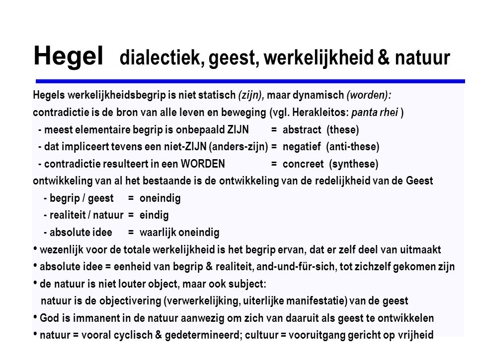 Hegel individuele geest als sociaal fenomeen 1807: Phänomenologie des Geistes: bewustzijn komt voort uit een dynamische geest in een dialectisch proces; verschijnen van de geest is doorlopend proces van ontplooiing, objectivering, verwerkelijking de geest kent 3 niveaus van ontplooiing, die zich gelijktijdig voltrekken: 1] individueel (psychisch-persoonlijk), 2] sociaal-maatschappelijk, 3] absoluut (God) het civilisatieproces is de geschiedenis van de onbewuste individuele geest (oermens, kind), die zich ontwikkelt tot de absolute geest (God) om een bepaald IK te worden (individu te worden), moet het begrenst (beperkt) worden zelf-bewustzijn is afhankelijk van weerstand door iets dat geen deel uitmaakt van het IK de ontdekking van de begrenstheid maakt het IK mogelijk (leerproces, trial & error) wederzijdse erkenning van rationele individuen is voorwaarde voor het IK als individu een IK kan alleen ontstaan te midden van anderen die niet-IK (maar jij of jullie) zijn vrijheid & verantwoordelijkheid zijn 2 kanten van de medaille van het begrenst zijn het zelfbewuste subject, IK, is dus een sociaal-maatschappelijk fenomeen