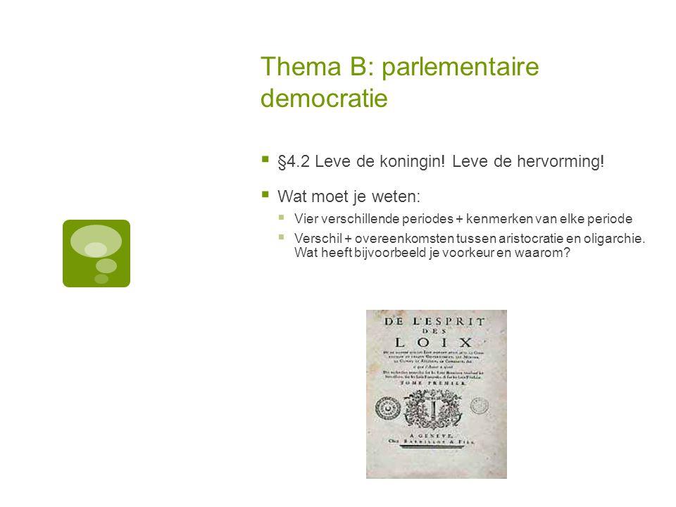 Thema B: parlementaire democratie  §4.2 Leve de koningin! Leve de hervorming!  Wat moet je weten:  Vier verschillende periodes + kenmerken van elke