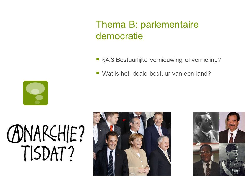 Thema B: parlementaire democratie  §4.3 Bestuurlijke vernieuwing of vernieling?  Wat is het ideale bestuur van een land?