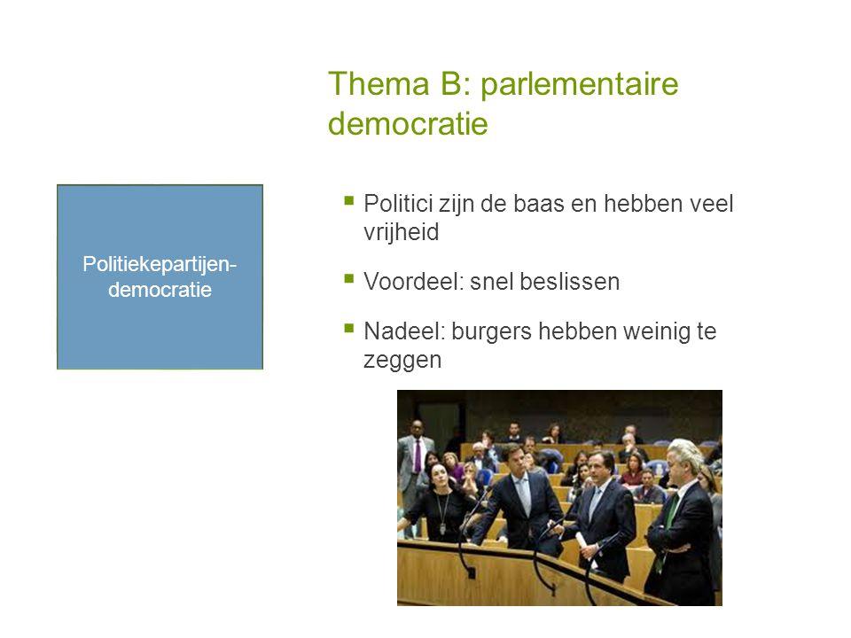 Thema B: parlementaire democratie  Politici zijn de baas en hebben veel vrijheid  Voordeel: snel beslissen  Nadeel: burgers hebben weinig te zeggen Politiekepartijen- democratie