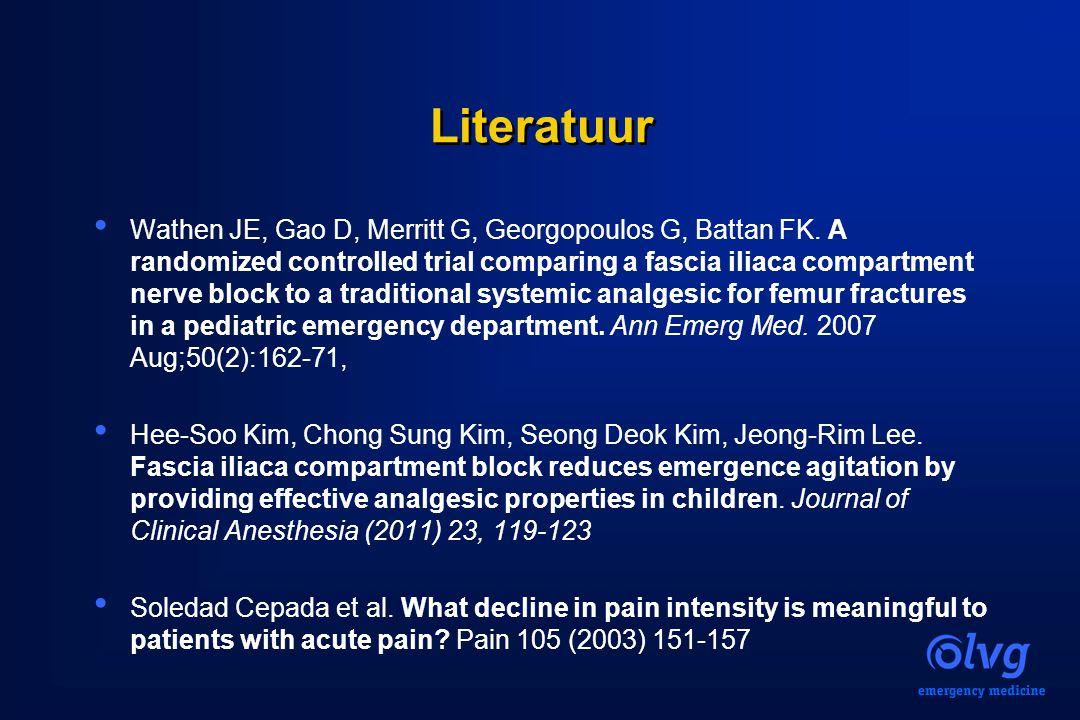Literatuur Wathen JE, Gao D, Merritt G, Georgopoulos G, Battan FK. A randomized controlled trial comparing a fascia iliaca compartment nerve block to