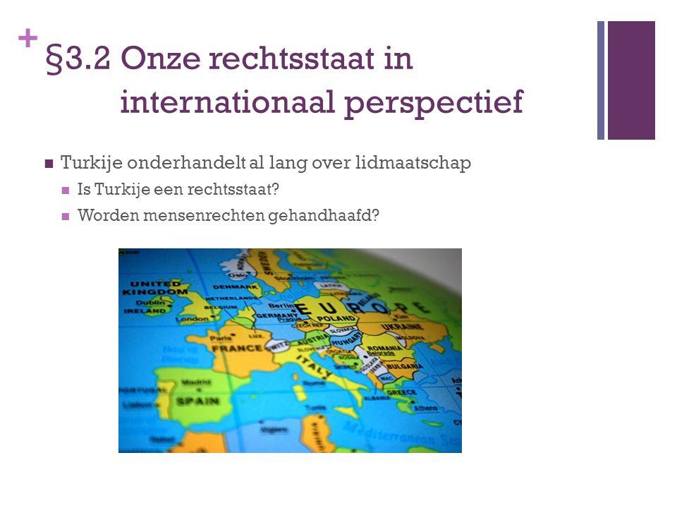 + §3.2 Onze rechtsstaat in internationaal perspectief Turkije onderhandelt al lang over lidmaatschap Is Turkije een rechtsstaat? Worden mensenrechten