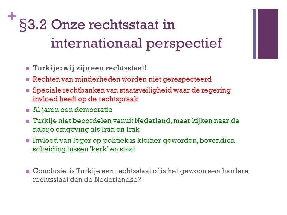 + §3.2 Onze rechtsstaat in internationaal perspectief Turkije: wij zijn een rechtsstaat! Rechten van minderheden worden niet gerespecteerd Speciale re