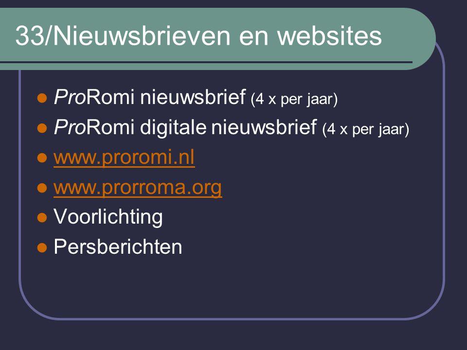33/Nieuwsbrieven en websites ProRomi nieuwsbrief (4 x per jaar) ProRomi digitale nieuwsbrief (4 x per jaar) www.proromi.nl www.prorroma.org Voorlichting Persberichten