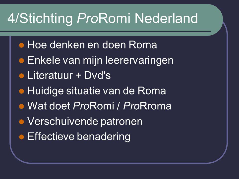 4/Stichting ProRomi Nederland Hoe denken en doen Roma Enkele van mijn leerervaringen Literatuur + Dvd s Huidige situatie van de Roma Wat doet ProRomi / ProRroma Verschuivende patronen Effectieve benadering