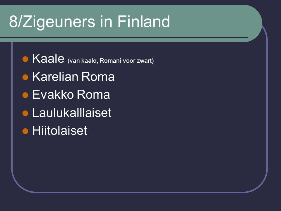 8/Zigeuners in Finland Kaale (van kaalo, Romani voor zwart) Karelian Roma Evakko Roma Laulukalllaiset Hiitolaiset