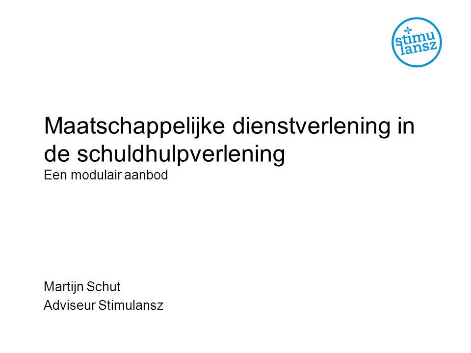 Maatschappelijke dienstverlening in de schuldhulpverlening Een modulair aanbod Martijn Schut Adviseur Stimulansz