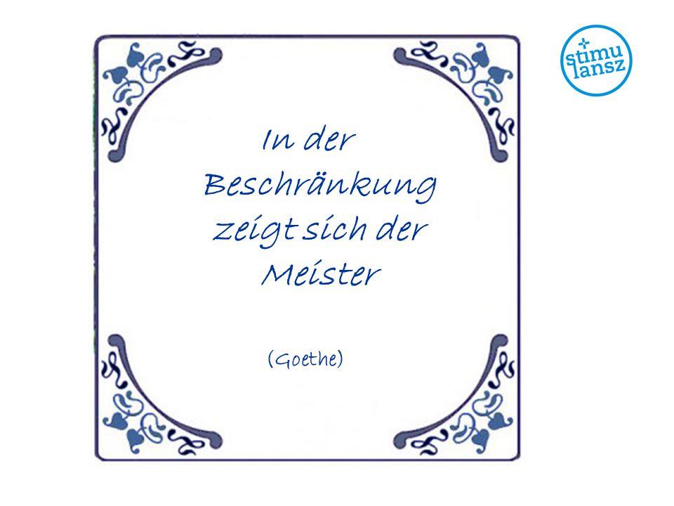 In der Beschränkung zeigt sich der Meister (Goethe)
