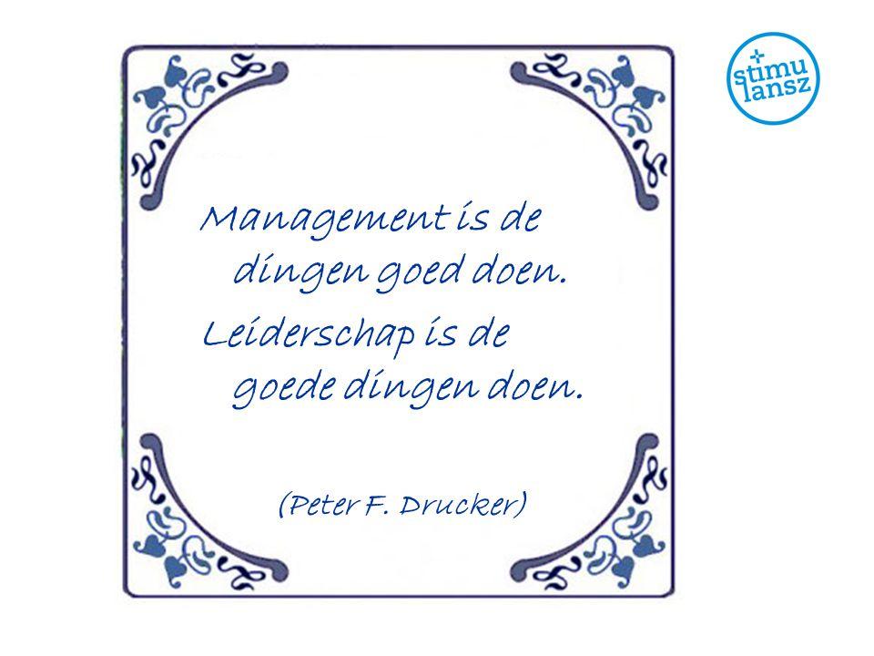 Management is de dingen goed doen. Leiderschap is de goede dingen doen. (Peter F. Drucker)
