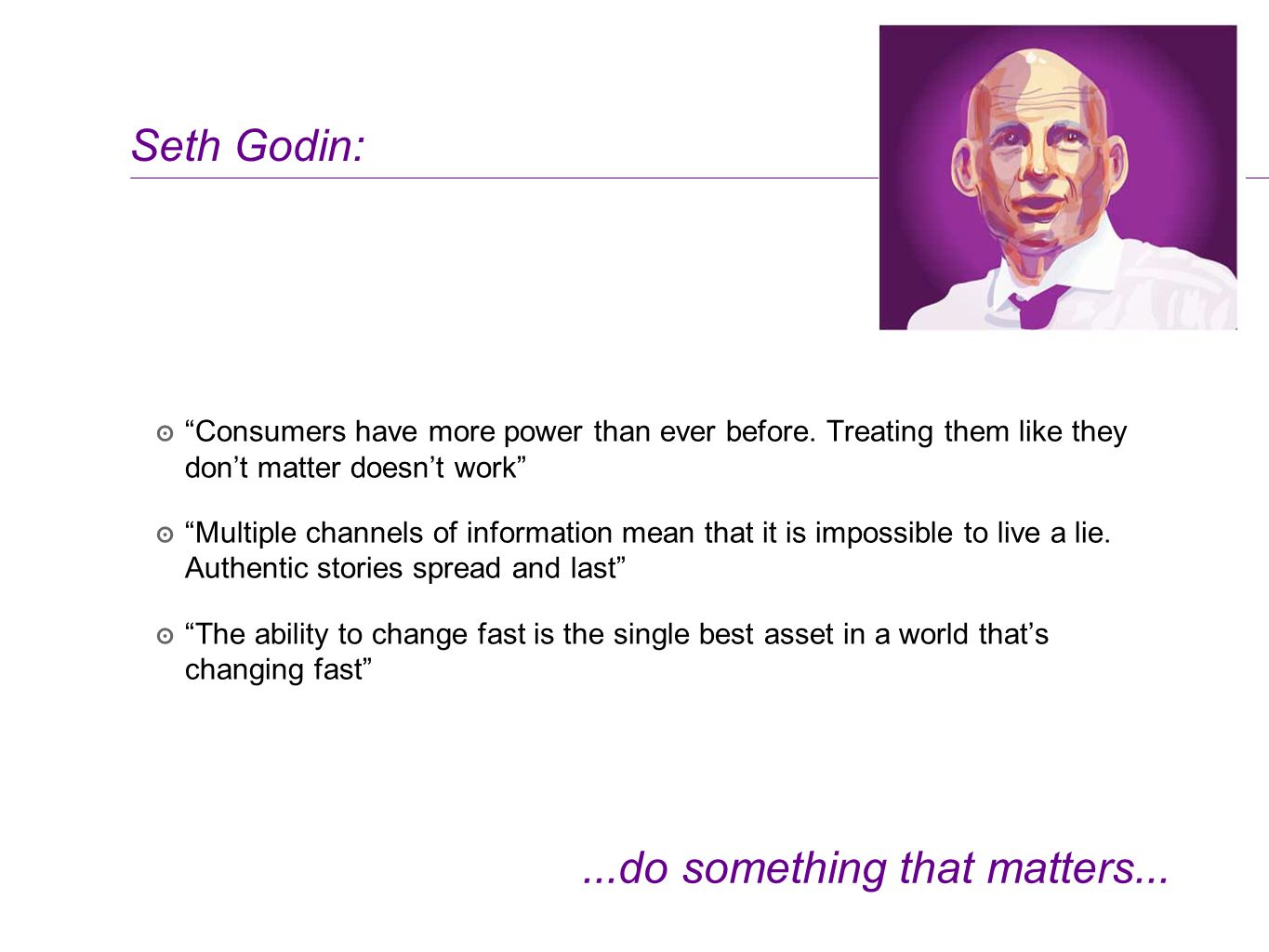 Seth Godin: ๏ Consumers have more power than ever before.