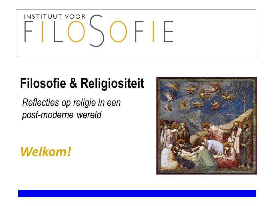 Filosofie & Religiositeit Welkom! Reflecties op religie in een post-moderne wereld