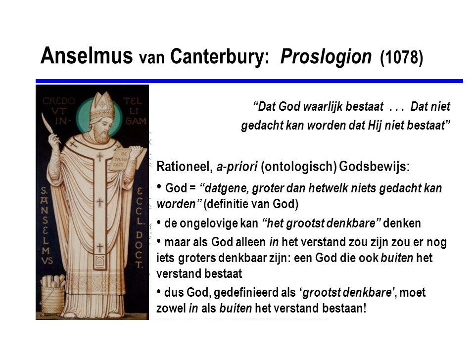 """Anselmus van Canterbury: Proslogion (1078) """"Dat God waarlijk bestaat... Dat niet gedacht kan worden dat Hij niet bestaat"""" Rationeel, a-priori (ontolog"""