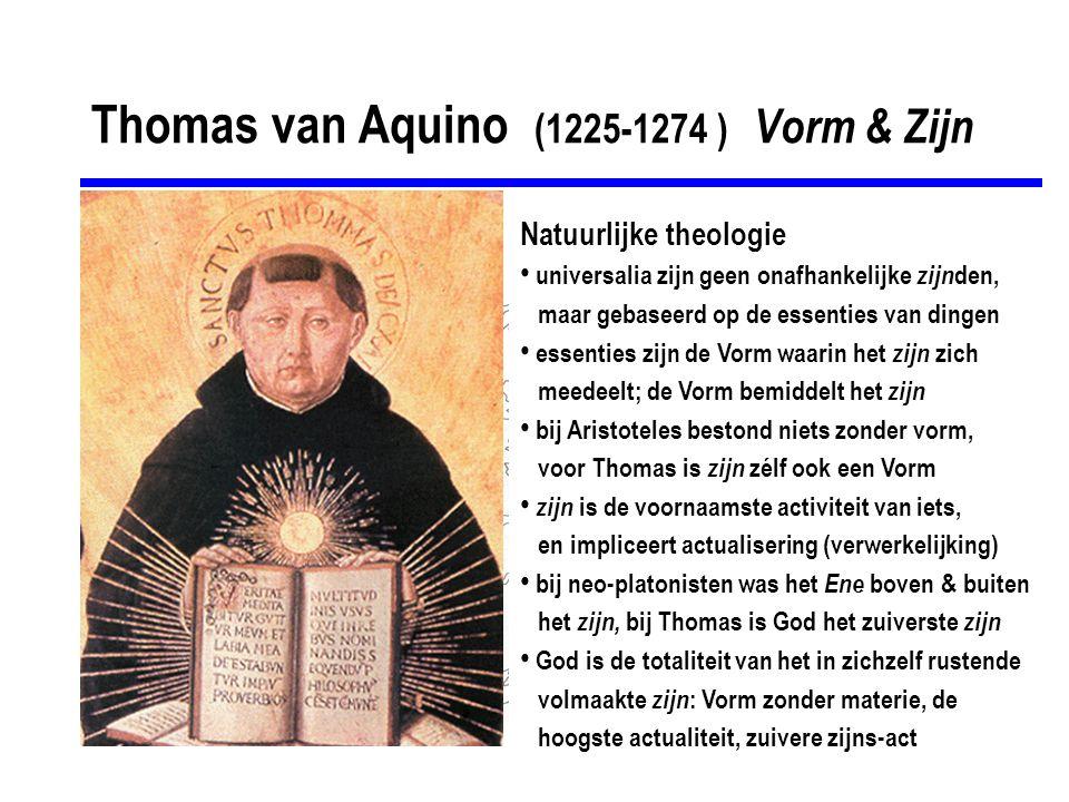 Thomas van Aquino (1225-1274 ) Vorm & Zijn Natuurlijke theologie universalia zijn geen onafhankelijke zijn den, maar gebaseerd op de essenties van din