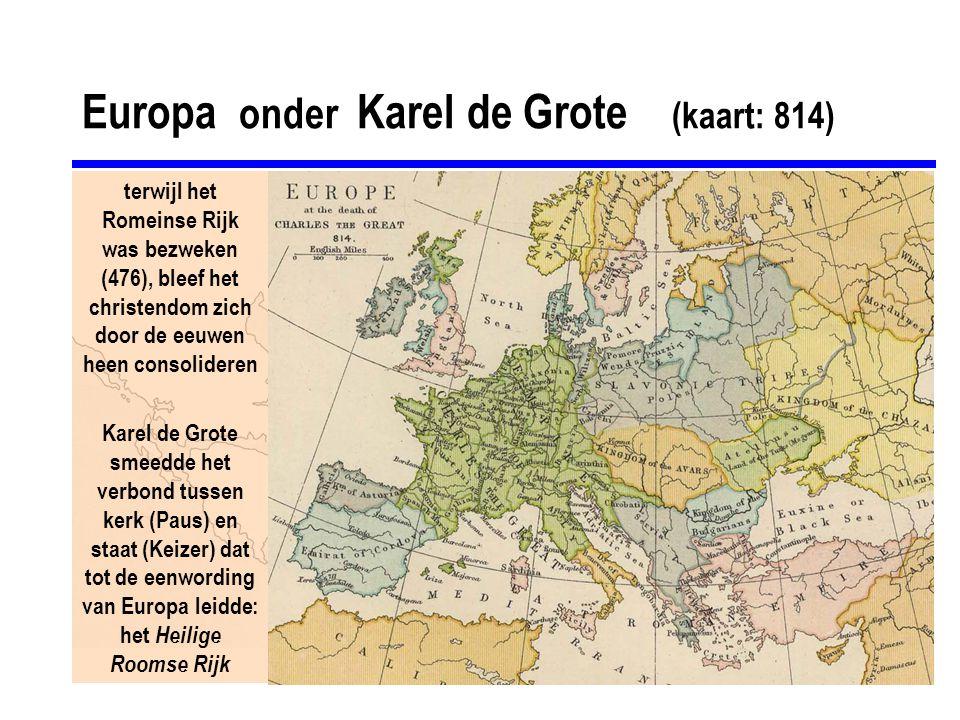 Europa onder Karel de Grote (kaart: 814) terwijl het Romeinse Rijk was bezweken (476), bleef het christendom zich door de eeuwen heen consolideren Kar