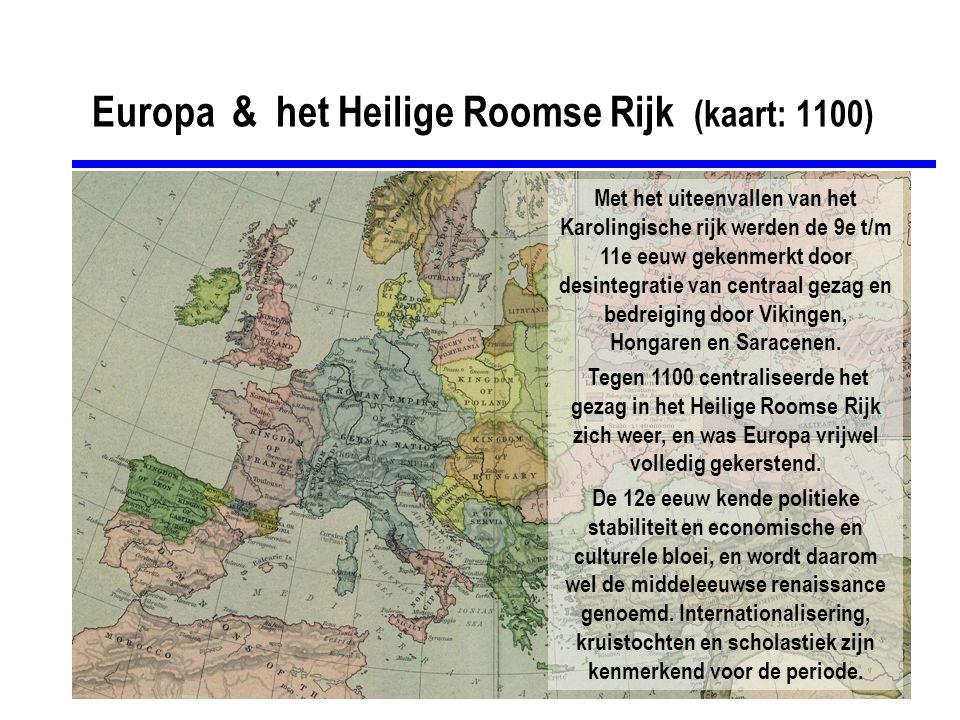 Europa & het Heilige Roomse Rijk (kaart: 1100) Met het uiteenvallen van het Karolingische rijk werden de 9e t/m 11e eeuw gekenmerkt door desintegratie