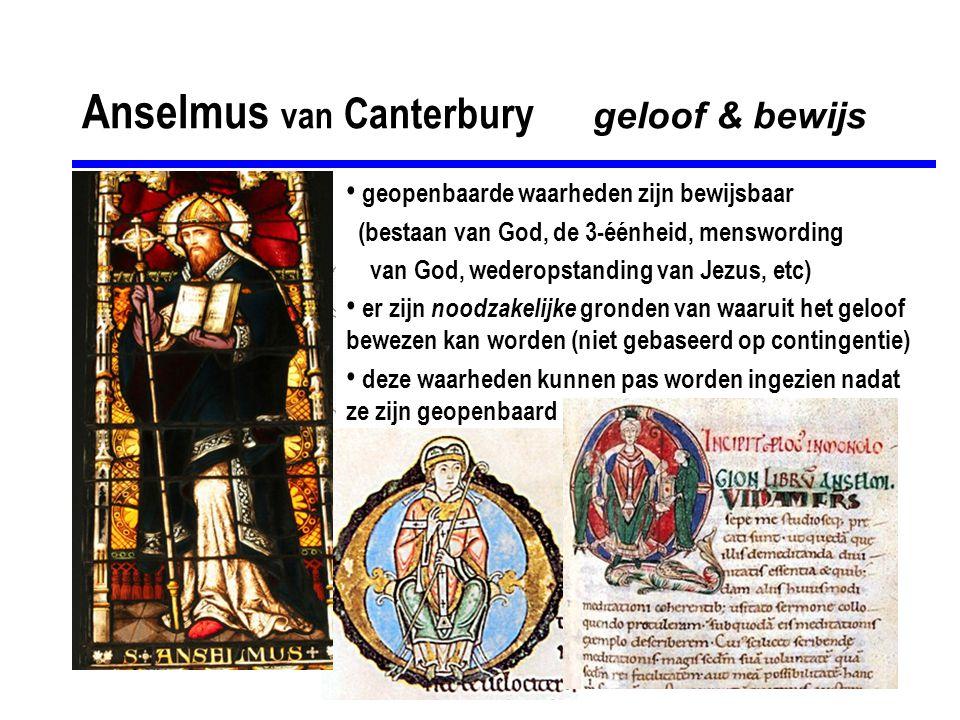 Anselmus van Canterbury geloof & bewijs geopenbaarde waarheden zijn bewijsbaar (bestaan van God, de 3-éénheid, menswording van God, wederopstanding va