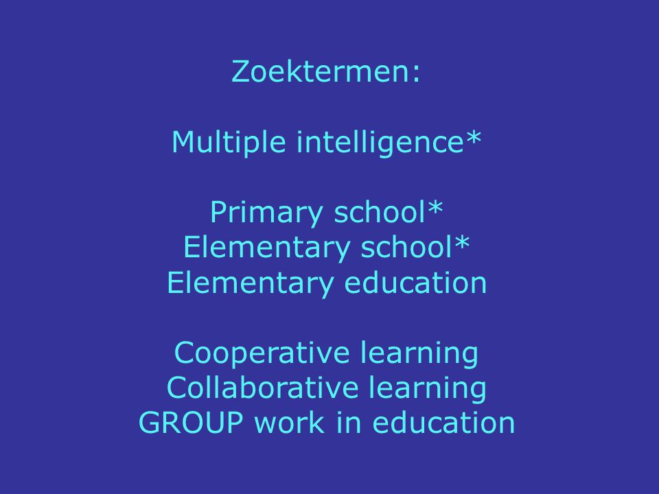 Zoektermen: Multiple intelligence* Primary school* Elementary school* Elementary education Cooperative learning Collaborative learning GROUP work in e