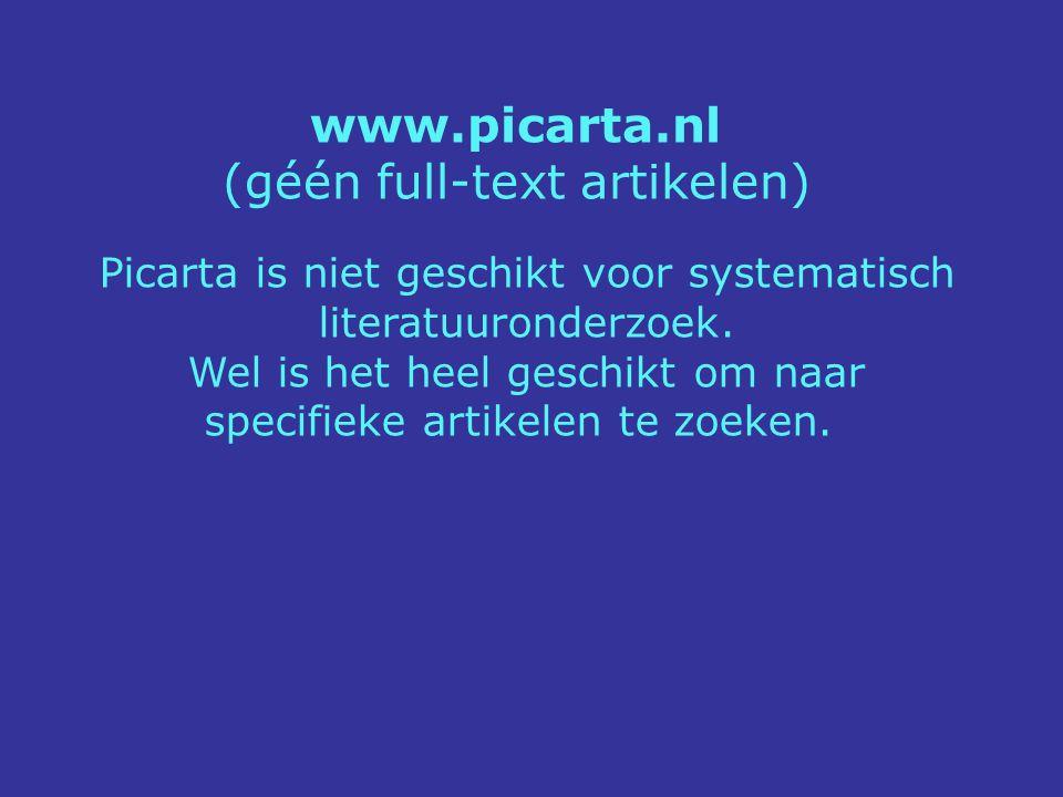 www.picarta.nl (géén full-text artikelen) Picarta is niet geschikt voor systematisch literatuuronderzoek. Wel is het heel geschikt om naar specifieke
